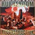 RUBBEROOM / RECONSTRUCTION