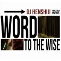 DJ HENSHIJI / WORD TO THE WISE
