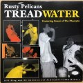 RUSTY PELICANS / TREAD WATER