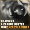 CHARIZMA & PEANUT BUTTER WOLF / HERE'S A SMIRK